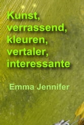 Kunst, verrassend, kleuren, vertaler, interessante (How to Paint Oil Paintings, Art And Colors Are a Work of Art) ebook by Emma Jennifer
