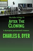 After the Cloning: The Nubs Trilogy #3 ebook by Charles G. Dyer
