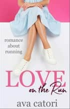 Love on the Run: Romance about Running ebook by Ava Catori