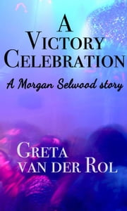 A Victory Celebration - Morgan Selwood, #3 ebook by Greta van der Rol