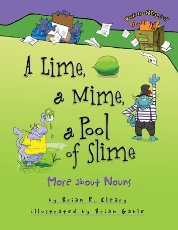 A Lime, a Mime, a Pool of Slime - More about Nouns ebook by Brian P. Cleary