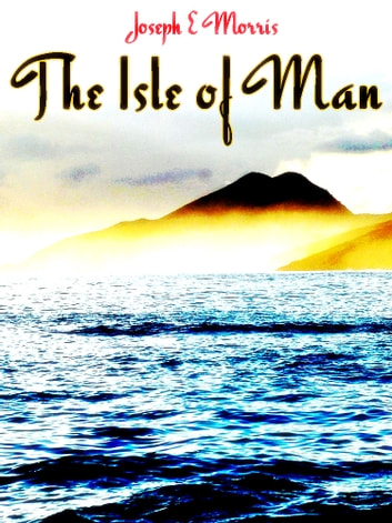 The Isle of Man - (Illustrations) ebook by Joseph Ernest Morris