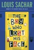 The Boy Who Lost His Face ebook by Louis Sachar