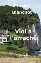 Viol à l'arraché eBook by Patrice Blanchot