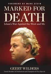 Marked for Death - Islam's War Against the West and Me ebook by Geert Wilders