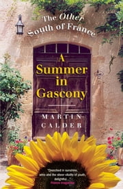 A Summer in Gascony, New Edition - The Other South of France ebook by Martin Calder