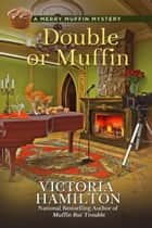 Double or Muffin ebook by Victoria Hamilton