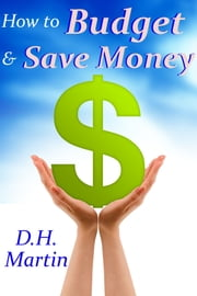 How to Budget and Save Money ebook by D.H. Martin
