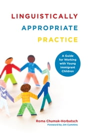 Linguistically Appropriate Practice - A Guide for Working with Young Immigrant Children ebook by Roma Chumak-Horbatsch