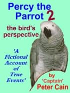 Percy the Parrot 2 - the bird's perspective ebook by Peter Cain
