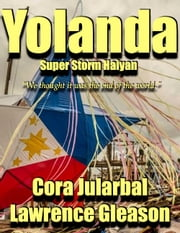 Yolanda - Super Typhoon Haiyan ebook by Lawrence Gleason,Cora Jularbal