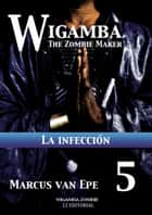 5 Wigamba: La infección ebook by Marcus van Epe