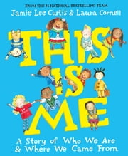 This Is Me - A Story of Who We Are and Where We Came From ebook by Jamie Lee Curtis,Laura Cornell