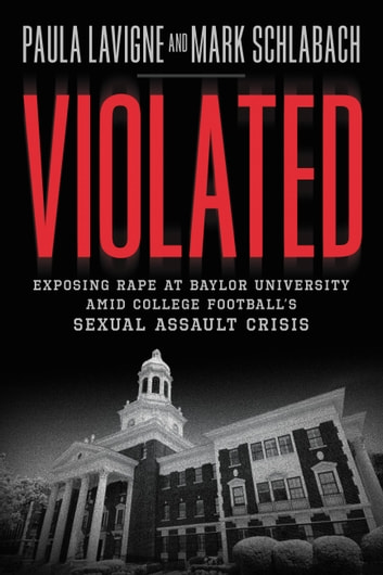 Violated - Exposing Rape at Baylor University amid College Football's Sexual Assault Crisis ebook by Paula Lavigne,Mark Schlabach