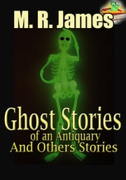 Ghost Stories of an Antiquary, and Others Stories : (5 Works) Classic Novels - M. R. James Collection works ebook by Montague Rhodes James