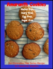 Amaranth Cookies: Gluten Free, Dairy Free, Egg Free, Sugar Free ebook by Alexander Brighton