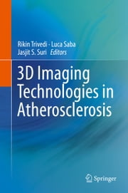 3D Imaging Technologies in Atherosclerosis ebook by Rikin Trivedi,Luca Saba,Jasjit S. Suri