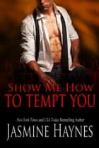 Show Me How to Tempt You ebook by Jasmine Haynes, Jennifer Skully