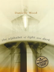 The Alphabet of Light and Dark ebook by Danielle Wood