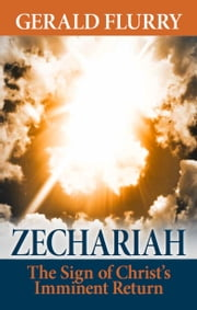 Zechariah - The Sign of Christ's Imminent Return ebook by Gerald Flurry,Philadelphia Church of God