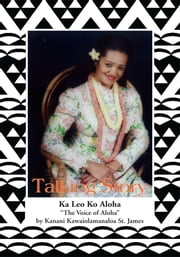 Talking Story ebook by Kanani Kawaiolamanaloa St. James