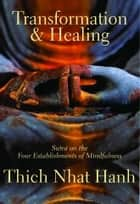 Transformation And Healing: Sutra On The Four Establishments Of Mindfulness ebook by Hanh,Thich Nhat