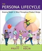 The Persona Lifecycle - Keeping People in Mind Throughout Product Design ebook by John Pruitt, Tamara Adlin