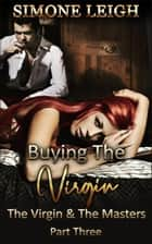The Virgin and the Masters - Part Three - Buying the Virgin, #19 ebook by Simone Leigh