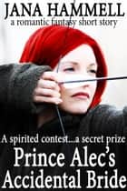 Prince Alec's Accidental Bride: a romantic high fantasy short story ebook by Jana Hammell