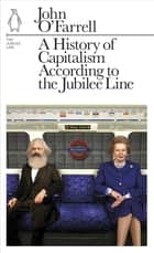 A History of Capitalism According to the Jubilee Line - The Jubilee Line ebook by John O'Farrell