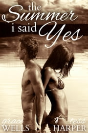 The Summer I Said Yes ebook by Tess Harper,Grace Wells