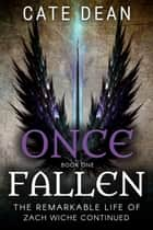 Once Fallen - The Remarkable Life of Zach Wiche Continued, #1 ebook by Cate Dean