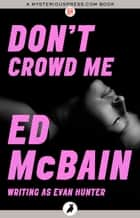Don't Crowd Me ebook by Ed McBain