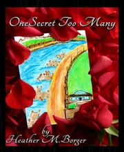 One Secret Too Many - Book 1 in a series of secrets, deception, and betrayal ebook by Heather M. Borger