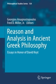 Reason and Analysis in Ancient Greek Philosophy - Essays in Honor of David Keyt ebook by Georgios Anagnostopoulos,Fred D. Miller Jr.