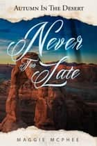 Never Too Late ebook by Maggie McPhee