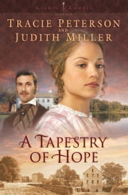 Tapestry of Hope, A (Lights of Lowell Book #1) ebook by Tracie Peterson,Judith Miller
