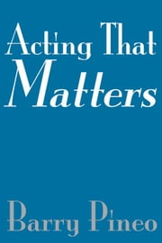 Acting That Matters ebook by Barry Pineo