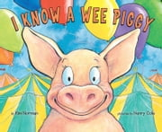 I Know A Wee Piggy ebook by Kimberly E. Norman,Henry Cole