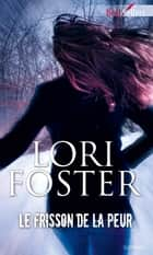 Le frisson de la peur - T4 - Men who walk the edge of honor ebook by Lori Foster