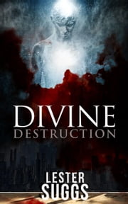 Divine Destruction - The Return to Divinity, #1 ebook by Lester Suggs
