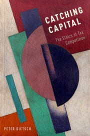 Catching Capital: The Ethics of Tax Competition ebook by Peter Dietsch