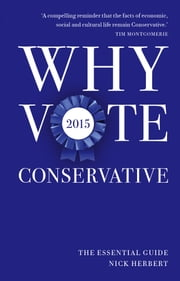 Why Vote Conservative 2015 - The Essential Guide ebook by Nick Herbert
