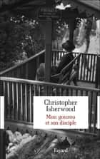 Mon gourou et son disciple ebook by Christopher Isherwood