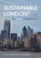 Sustainable London? - The future of a global city ebook by Rob Imrie, Loretta Lees
