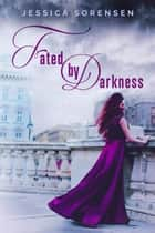 Fated by Darkness - Unraveling You, #5 ebook by Jessica Sorensen