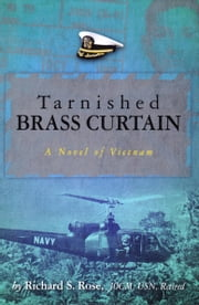 TARNISHED BRASS CURTAIN - A Novel of Vietnam ebook by Richard S. Rose