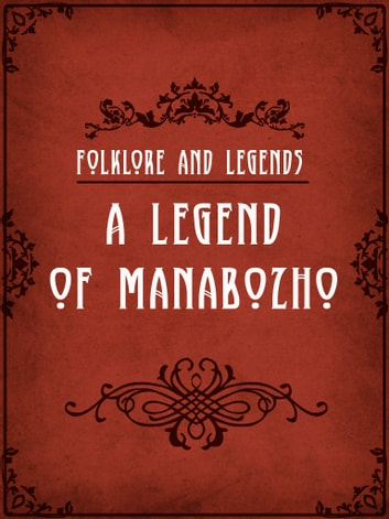 A Legend Of Manabozho eBook by Folklore and Legends