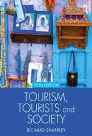 Tourism, Tourists and Society eBook by Richard Sharpley