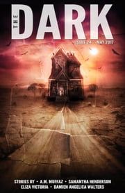 The Dark Issue 24 ebook by A.M. Muffaz,Samantha Henderson,Eliza Victoria,Damien Angelica Walters